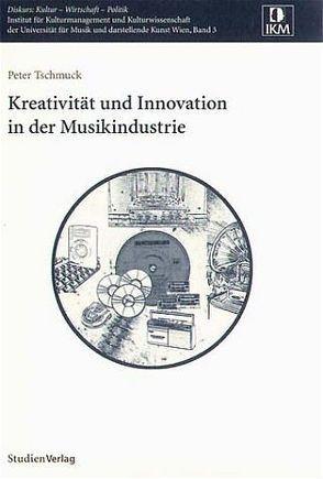Kreativität und Innovation in der Musikindustrie von Tschmuck,  Peter
