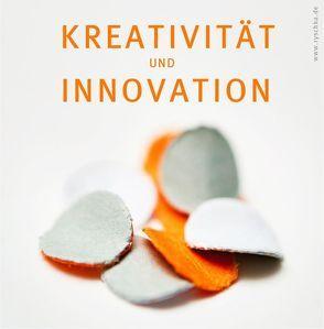 Kreativität und Innovation von Demmerle,  Christina, Köbler,  Carolin, Ryschka,  Jurij, Ryschka,  Ulrike, Sauer,  Daniel, Schmidt,  Sabine, Stegh,  Wiebke, Teine,  Julia
