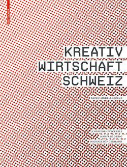 Kreativwirtschaft Schweiz von Gerig,  Manfred, Söndermann,  Michael, Weckerle,  Christoph