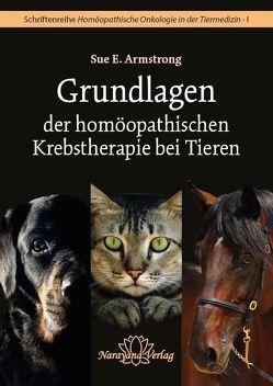 Grundlagen der homöopathischen Krebstherapie bei Tieren von Armstrong,  Sue