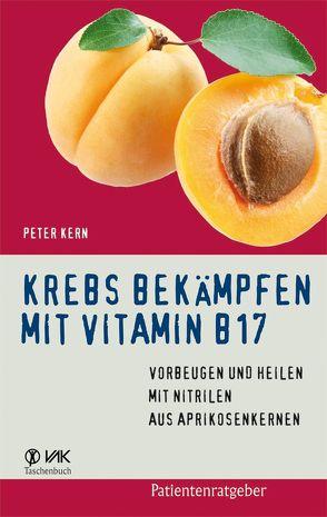 Krebs bekämpfen mit Vitamin B17 von Kern,  Peter