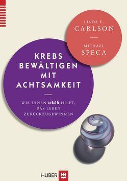 Krebs bewältigen mit Achtsamkeit von Bonn,  Susanne, Carlson,  Linda E., Speca,  Michael