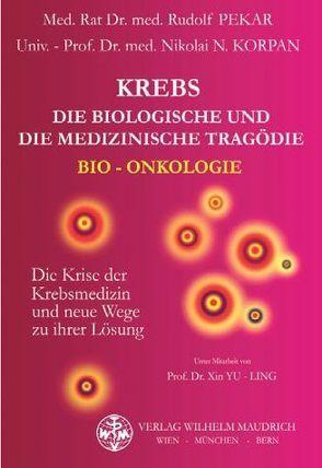 Krebs – die biologische und die medizinische Tragödie von Korpan,  Nikolai, Pekar,  Rudolf, Yu-Ling,  Xin