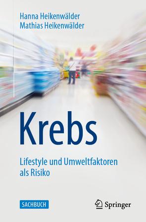 Krebs – Lifestyle und Umweltfaktoren als Risiko von Heikenwälder,  Hanna, Heikenwälder,  Mathias