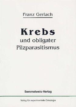 Krebs und obligater Pilzparasitismus von Gerlach,  Franz