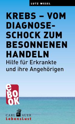 Krebs – vom Diagnoseschock zum besonnenen Handeln von Wesel,  Lutz