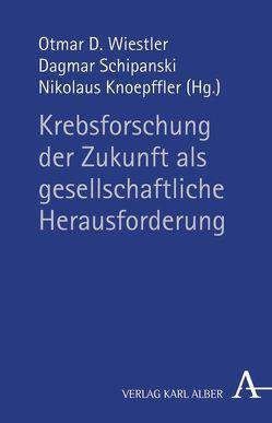 Krebsforschung als gesellschaftliche Herausforderung von Burmeister,  Christiane, Klemm,  Antje, Knoepffler,  Nikolaus, Schipanski,  Dagmar, Wiestler,  Otmar D., Winnacker,  Ernst L