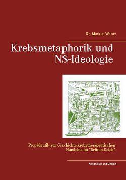 Krebsmetaphorik und NS-Ideologie von Alberti,  Roberto, Weber,  Markus