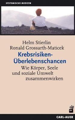 Krebsrisiken – Überlebenschancen von Grossarth-Maticek,  Ronald, Stierlin,  Helm