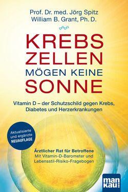 Krebszellen mögen keine Sonne. Vitamin D – der Schutzschild gegen Krebs, Diabetes und Herzerkrankungen von Grant,  William B., Spitz,  Jörg