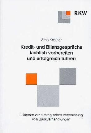 Kredit- und Bankgespräche fachlich vorbereiten und erfolgreich führen von Kastner,  Arno