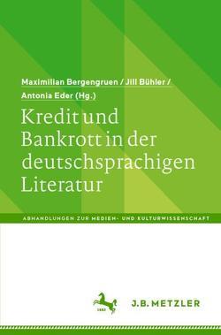 Kredit und Bankrott in der deutschsprachigen Literatur von Bergengruen,  Maximilian, Bühler,  Jill, Eder,  Antonia