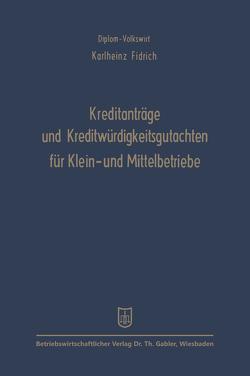 Kreditanträge und Kreditwürdigkeitsgutachten für Klein- und Mittelbetriebe von Fidrich,  Karlheinz