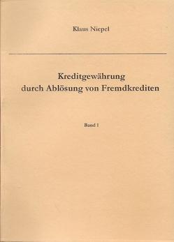 Kreditgewährung durch Ablösung von Fremdkrediten von Niepel,  Klaus