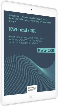 KWG und CRR – Online-Datenbank von Luz,  Günther, Neus,  Werner, Schaber,  Mathias, Schneider,  Peter, Wagner,  Claus-Peter, Weber,  Max