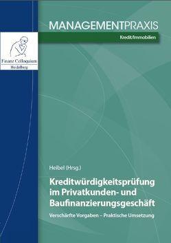 Kreditwürdigkeitsprüfung im Privatkunden- und Baufinanzierungsgeschäft von Heibel,  Christoph Johannes
