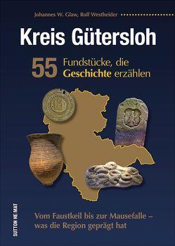 Kreis Gütersloh. 55 Fundstücke, die Geschichte erzählen von Westheider,  Rolf