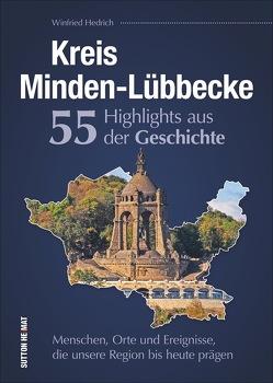 Kreis Minden-Lübbecke. 55 Highlights aus der Geschichte. von Hedrich,  Winfried