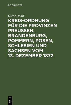 Kreis-Ordnung für die Provinzen Preußen, Brandenburg, Pommern, Posen, Schlesien und Sachsen vom 13. Dezember 1872 von Hahn,  Óscar