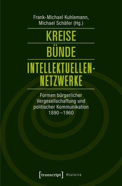 Kreise – Bünde – Intellektuellen-Netzwerke von Kuhlemann,  Frank-Michael, Schaefer,  Michael