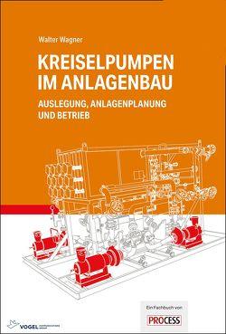 Kreiselpumpen im Anlagenbau von Wagner,  Walter
