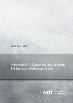 Kreishohlprofil-X-Knoten aus nichtrostenden Stählen unter Axialbeanspruchung von Lipp,  Andreas