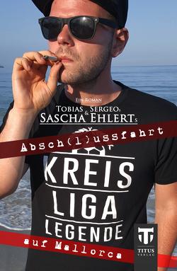 Kreisligalegende – Abschlussfahrt auf Mallorca von Ehlert,  Sascha, Sergeo,  Tobias