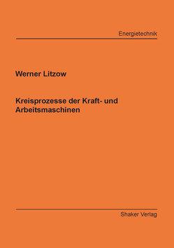Kreisprozesse der Kraft- und Arbeitsmaschinen von Litzow,  Werner