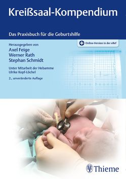 Kreißsaal-Kompendium von Feige,  Axel, Rath,  Werner, Schmidt,  Stephan