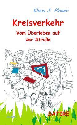 Kreisverkehr – Vom Überleben auf der Straße – SATIRE von Ploner,  Klaus J., Walcher,  Reinhard