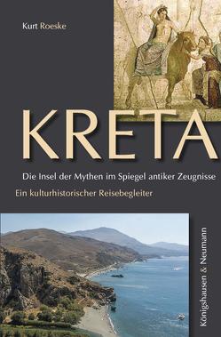 Kreta. Die Insel der Mythen im Spiegel antiker Zeugnisse von Roeske,  Kurt