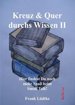 Kreuz & Quer durchs Wissen II von Lüdtke,  Frank