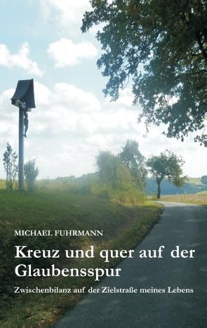 Kreuz und quer auf der Glaubensspur von Fuhrmann,  Michael