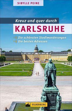 Kreuz und quer durch Karlsruhe von Peine,  Sibylle