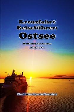 Kreuzfahrt Reisefuehrer: Faszination Ostsee von Kerscher,  Karl-Heinz Ignatz