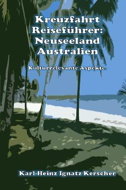 Kreuzfahrt Reisefuehrer: Neuseeland Australien von Kerscher,  Karl-Heinz Ignatz