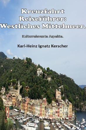 Kreuzfahrt Reisefuehrer: Westliches Mittelmeer. von Kerscher,  Karl-Heinz Ignatz