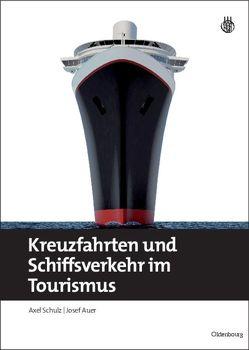 Kreuzfahrten und Schiffsverkehr im Tourismus von Auer,  Josef, Schulz,  Axel