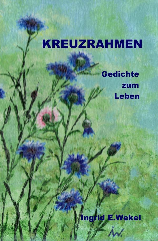 KREUZRAHMEN von Wekel, Ingrid Edith: Gedichte zum Leben