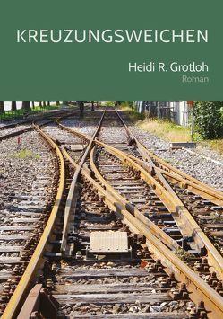 Kreuzungsweichen von Grotloh,  Heidi R.