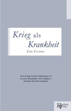 Krieg als Krankheit von Emil,  Flusser, Katharina,  Wielke