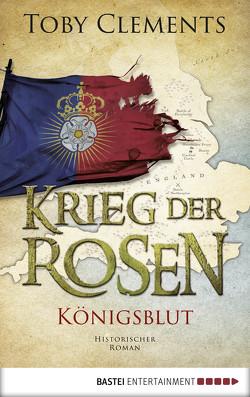 Krieg der Rosen: Königsblut von Clements,  Toby