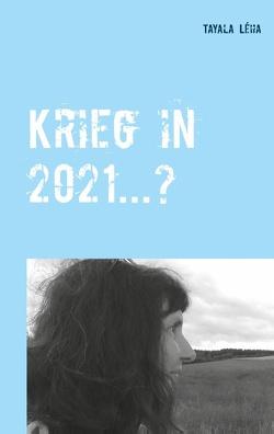Krieg in 2021…? von Léha,  Tayala