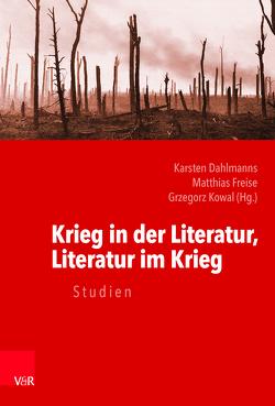 Krieg in der Literatur, Literatur im Krieg von Dahlmanns,  Karsten, Freise,  Matthias, Kowal,  Grzegorz