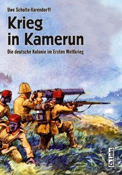 Krieg in Kamerun von Schulte-Varendorff,  Uwe