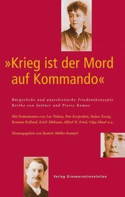 """""""Krieg ist der Mord auf Kommando"""" Bürgerliche und anarchistische Friedenskonzepte – Bertha von Suttner und Pierre Ramus von Müller-Kampel,  Beatrix"""