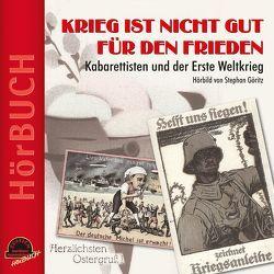 Krieg ist nicht gut für den Frieden von Göritz,  Stephan, Hildebrandt,  Dieter, Kreisler,  Georg, Rebers,  Andreas, Reutter,  Otto, Schneyder,  Werner