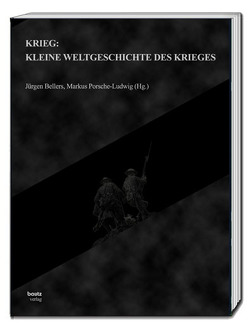 Krieg: Kleine Weltgeschichte des Krieges von Bellers ,  Jürgen, Porsche-Ludwig,  Markus