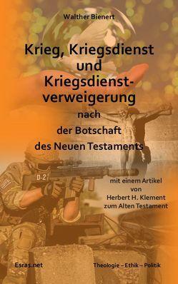 Krieg, Kriegsdienst und Kriegsdienstverweigerung nach der Botschaft des Neuen Testaments von Bienert,  Walther, Klement,  Herbert H.