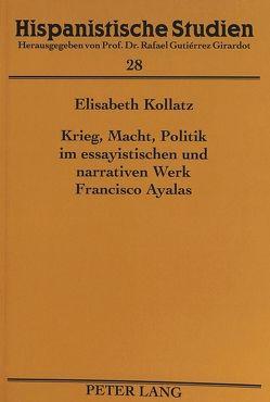 Krieg, Macht, Politik im essayistischen und narrativen Werk Francisco Ayalas von Kollatz,  Elisabeth